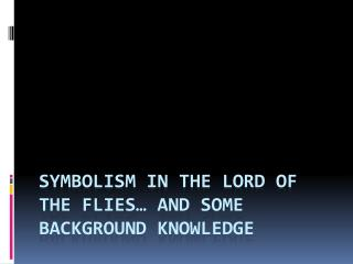 Symbolism in the Lord of the Flies… And some background knowledge