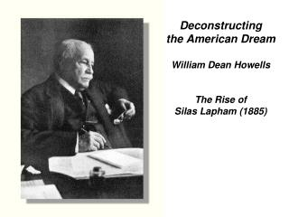 Deconstructing  the American Dream William Dean Howells The Rise of  Silas Lapham (1885)