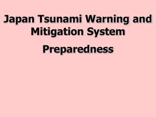 Japan Tsunami Warning and  Mitigation System  Preparedness