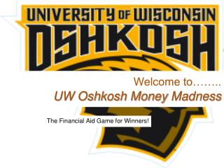 Welcome to…….. UW Oshkosh Money  Madness