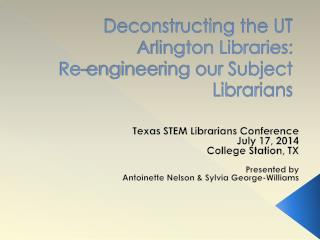 Deconstructing the UT Arlington Libraries:  Re-engineering our Subject Librarians