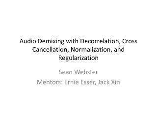Audio Demixing with Decorrelation, Cross Cancellation, Normalization, and Regularization
