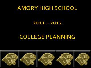 AMORY HIGH SCHOOL 2011 – 2012  COLLEGE PLANNING
