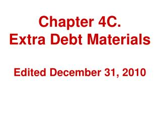 Chapter 4C.  Extra Debt Materials Edited December 31, 2010