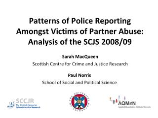 Patterns of Police Reporting Amongst Victims of Partner Abuse:   Analysis of the SCJS 2008/09
