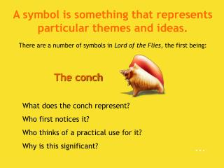 A symbol is something that represents particular themes and ideas.