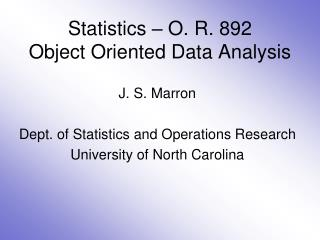 Statistics – O. R. 892 Object Oriented Data Analysis