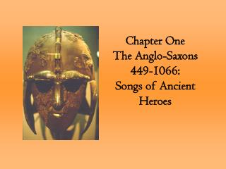 Chapter One  The Anglo-Saxons 449-1066: Songs of Ancient Heroes