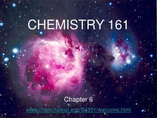 CHEMISTRY 161 Chapter 6 www.chem.hawaii.edu/Bil301/welcome.html