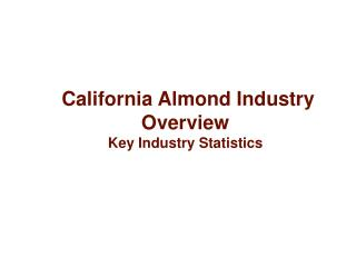 California Almond Industry Overview Key Industry Statistics
