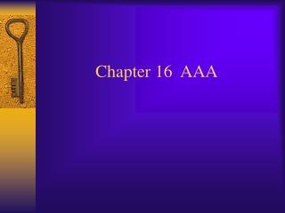 Chapter 16  AAA