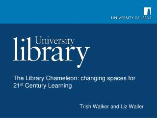 The Library Chameleon: changing spaces for 21 st  Century Learning