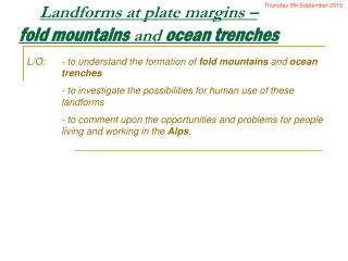 Landforms at plate margins –  fold mountains  and  ocean trenches