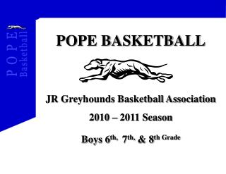 POPE BASKETBALL JR Greyhounds Basketball Association  2010 – 2011 Season