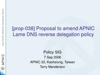 [prop-038] Proposal to amend APNIC Lame DNS reverse delegation policy