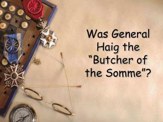 "Was General Haig the ""Butcher of the Somme""?"