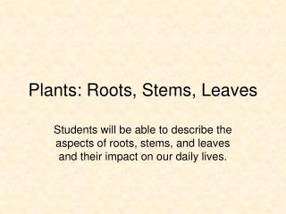Plants: Roots, Stems, Leaves