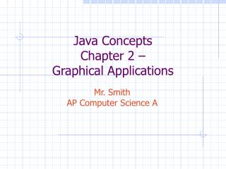 Java Concepts Chapter 2 –  Graphical Applications