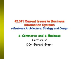 42.541 Current Issues in Business Information Systems e-Business Architecture: Strategy and Design