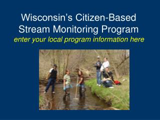 Wisconsin's Citizen-Based Stream Monitoring Program enter your local program information here