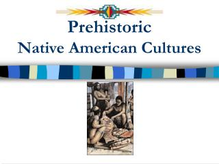 Prehistoric  Native American Cultures