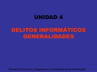 UNIDAD 4  DELITOS INFORMÁTICOS  GENERALIDADES