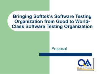 Bringing Softtek s Software Testing Organization from Good to World- Class Software Testing Organization