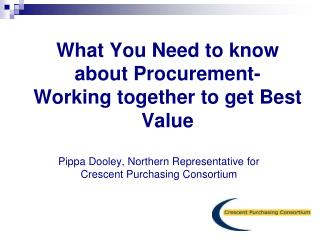 What You Need to know about Procurement-    Working together to get Best Value