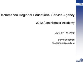 Kalamazoo Regional Educational Service Agency 2012 Administrator Academy June 27 - 28, 2012