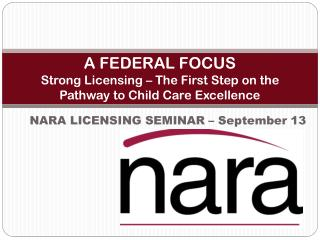 A FEDERAL FOCUS Strong Licensing – The First Step on the Pathway to Child Care Excellence