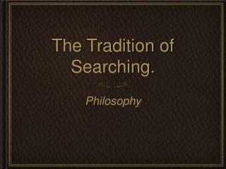 The Tradition of Searching.