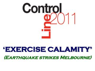 'EXERCISE CALAMITY' (Earthquake strikes Melbourne)