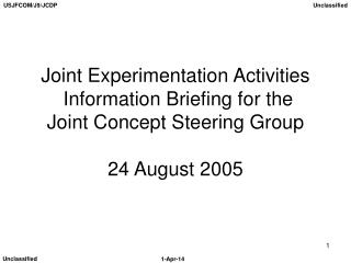 Joint Experimentation Activities  Information Briefing for the Joint Concept Steering Group  24 August 2005