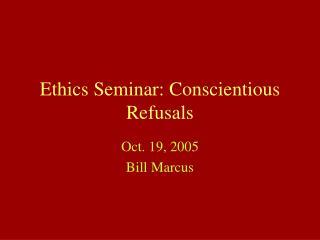Ethics Seminar: Conscientious Refusals