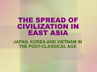 THE SPREAD OF CIVILIZATION IN EAST ASIA