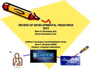 REVIEW OF DEVELOPMENTAL PEDIATRICS 2013 Maris D. Rosenberg, M.D. Merryl Schechtman, M.D.