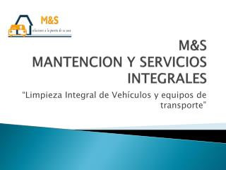 M&S  MANTENCION Y SERVICIOS INTEGRALES