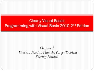 Clearly Visual Basic:  Programming with Visual Basic 2010 2 nd  Edition