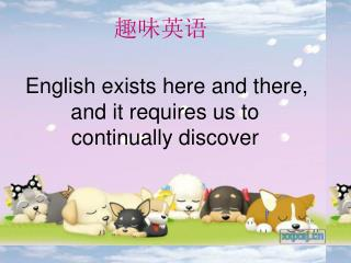 English exists here and there,             and it requires us to continually discover