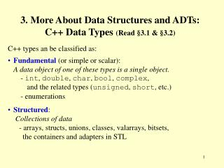 3. More About Data Structures and ADTs: C++ Data Types ( Read §3.1 & §3.2)
