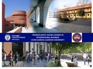 TRANSATLANTIC DOUBLE DEGREE IN INTERNATIONAL BUSINESS UC3M-AARHUS-CLEMSON UNIVERSITY