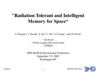 """Radiation Tolerant and Intelligent Memory for Space"" T. Dargnies 1 , J. Herath 2 , T. Ng 2 , C. Val 1 , J.F. Gou"