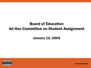 Board of Education Ad Hoc Committee on Student Assignment January 12, 2009
