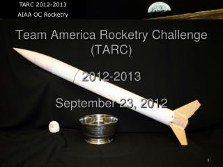 Team America Rocketry Challenge (TARC) 2012-2013 September 23, 2012