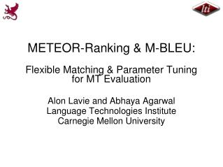 METEOR-Ranking & M-BLEU: Flexible Matching & Parameter Tuning  for MT Evaluation