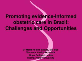 Promoting evidence-informed obstetric care in Brazil:  Challenges and Opportunities