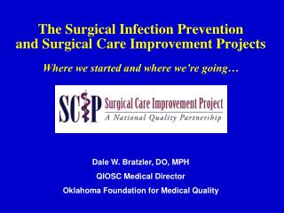 Dale W. Bratzler, DO, MPH QIOSC Medical Director Oklahoma Foundation for Medical Quality