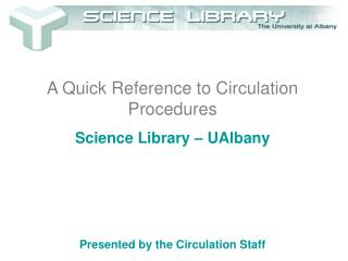 A Quick Reference to Circulation Procedures Science Library – UAlbany