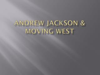 Andrew Jackson & Moving West