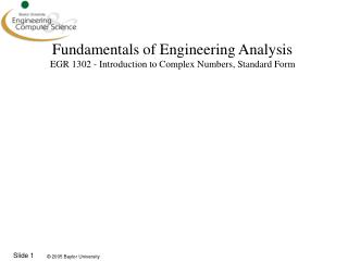 Fundamentals of Engineering Analysis EGR  1302 - Introduction to Complex Numbers, Standard  Form